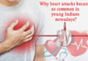 Why heart attacks became so common in young Indians nowadays?