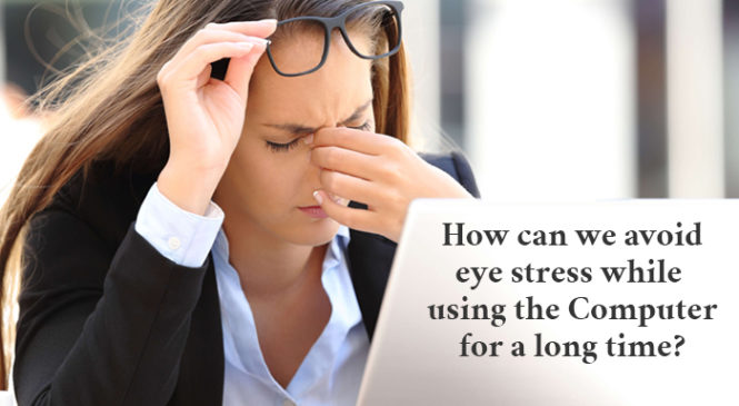 How can we avoid eye stress while using the Computer for a long time?